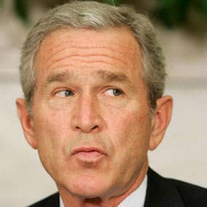 -George W. Bush Note: I tried to think of someone scary for the Halloween ...