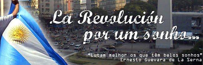 La Revolución por um sonho...