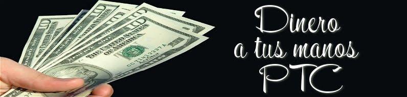 Dinero a tus manos PTC
