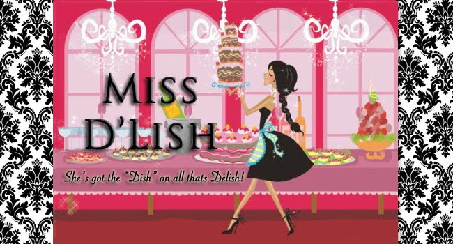 "Miss D'Lish - She's Got The ""Dish"" On ALL That's Delish!"