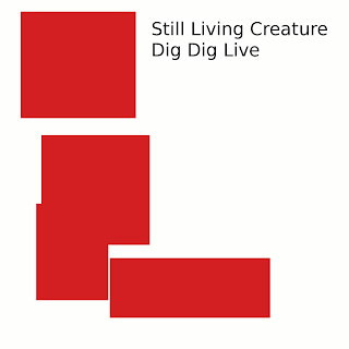 Still Living Creature - Dig Dig Live (2010)