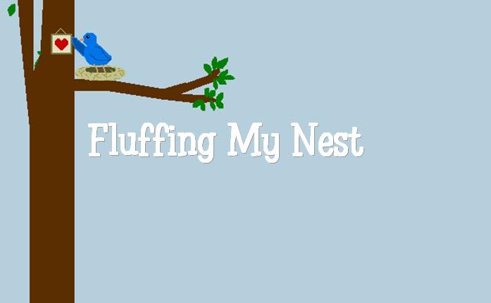 Fluffing My Nest