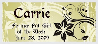 Carrie, Former Fat Girl of the Week