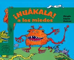 ¡Huákala! A los miedos! de  Sergio López Suárez.