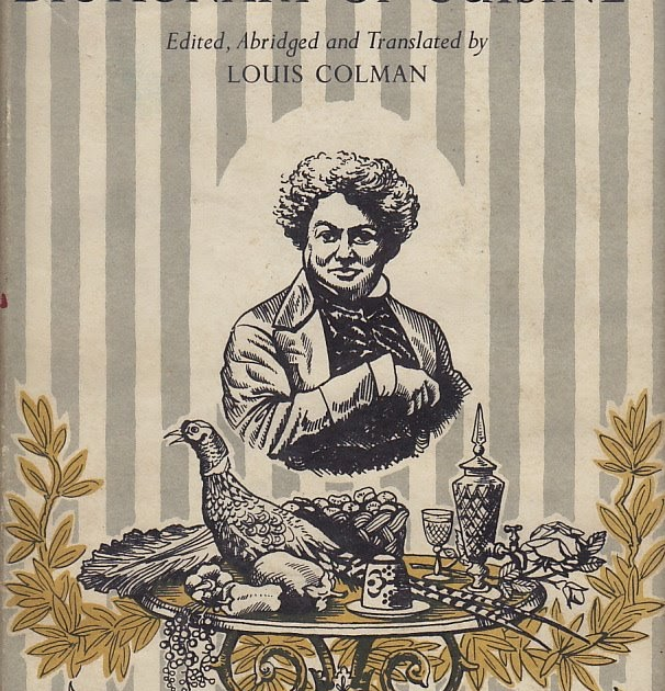 cookbook of the day alexandre dumas dictionary of cuisine