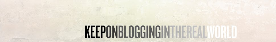 keep on blogging in the real world