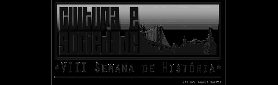 VIII Semanana de História - Cultura e Sociedade