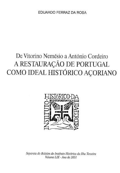 De Vitorino Nemésio a António Cordeiro:A Restauração de Portugal como Ideal Histórico Açoriano.2001
