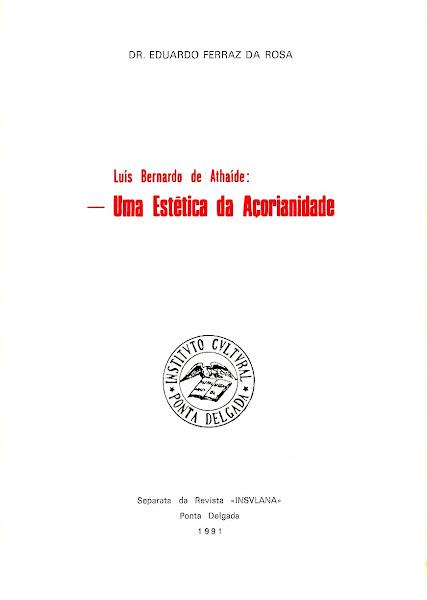 Luís Bernardo de Athaíde: Uma Estética da Açorianidade. Ponta Delgada, 1991.