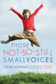 Those Not-So-Still Small Voices