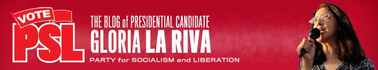 VotePSL Blog: Gloria La Riva for President!