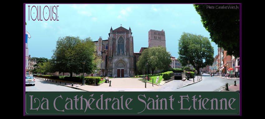 La Cathédrale Saint-Etienne de Toulouse
