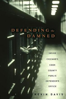 Defending the Damned: Inside Chicago's Cook County Public Defender's Office, by Kevin Davis