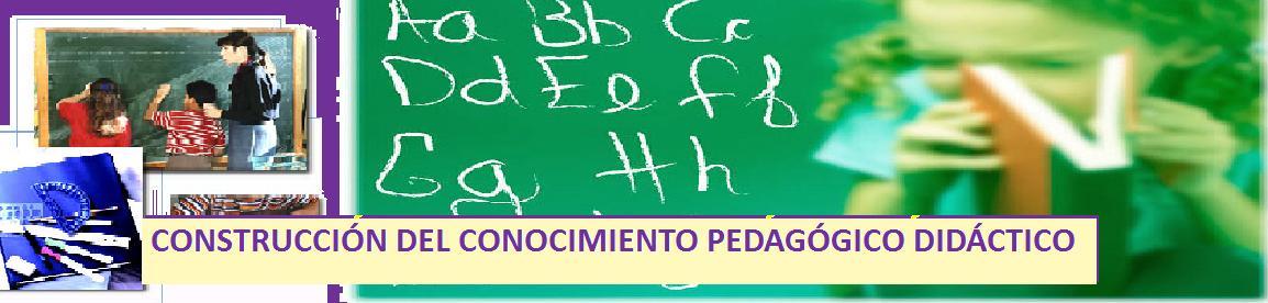 Construcción del Conocimiento Pedagógico Didáctico