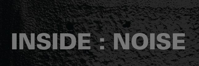 INSIDE : NOISE