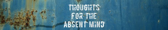 Thoughts for the Absent Mind
