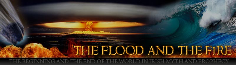 The Flood and the Fire - Creation and Apocalypse in Irish Myth and Prophecy