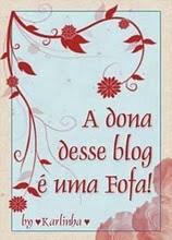 SELO: A Dona Desse Blog é Uma Fofa.