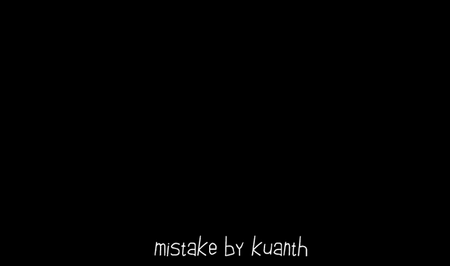 mistake by kuanth