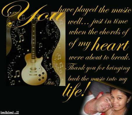 He's the music of my life!