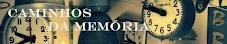 CAMINHOS DA MEMÓRIA