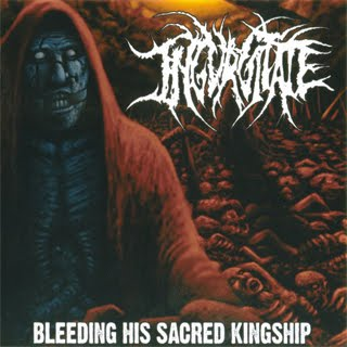 INGURGITATE - Bleeding His Sacred Kingship