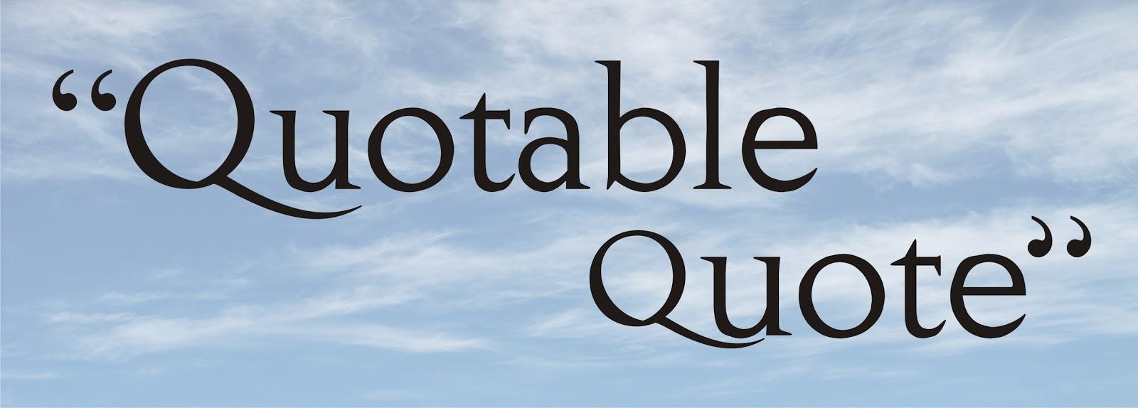 "Quotable Quotes"""
