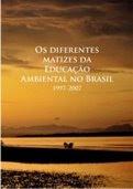 Os Diferentes Matizes da educação Ambiental no Brasil. 1997 - 2007.