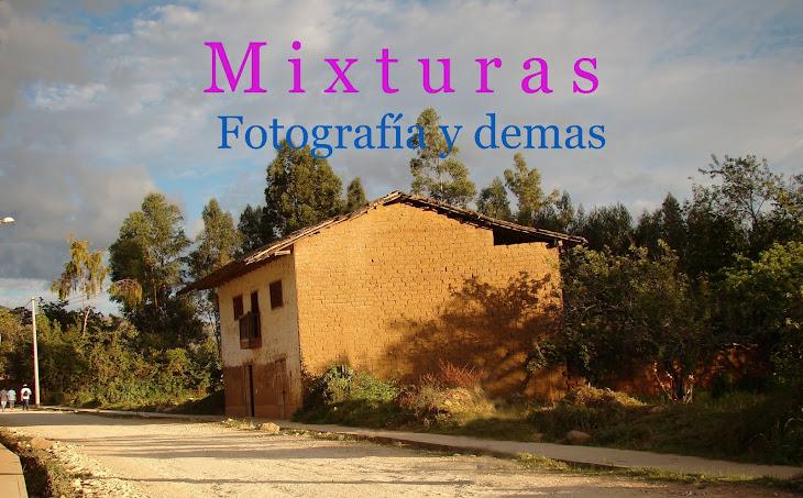 Mixturas ....Fotografia  y demas