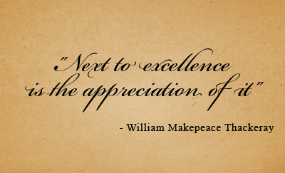 Next to excellence is the appreciation of it - William Makepeace Thackeray