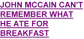 John McCain can'tremember what he ate for breakfast