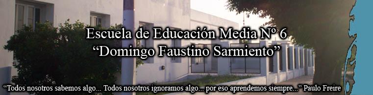 """Escuela Media Nº 6 """" Domingo Faustino Sarmiento"""""""