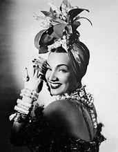 Carmen Miranda- singer.