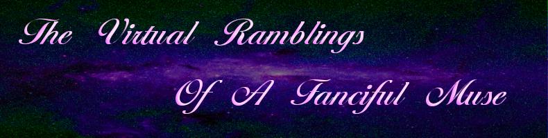 The Virtual Ramblings of a Fanciful Muse