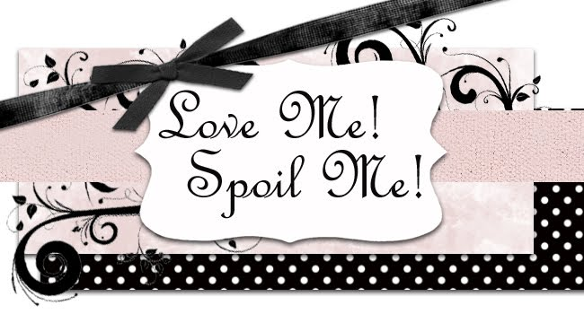 Love Me!  Spoil Me!