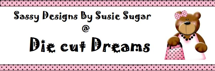 Sassy Designs By Susie At Die cut Dreams