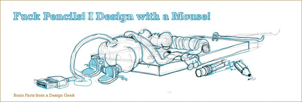 Fuck Pencils! I Design with a Mouse!