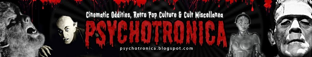 Psychotronica: Cinematic Oddities, Retro Pop Culture & Cult Miscellanea