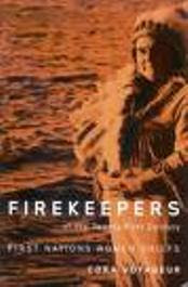 Firekeepers of the Twenty-First Century: First Nation Women Chiefs