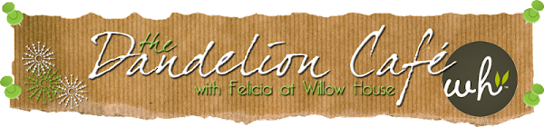 The Dandelion Cafe with Felicia at Willow House