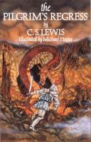 The Pilgrim's Regress, An Allegorical Apology for Christianity, Reason, and Romanticism by C. S. Lewis and illustrated by Michael Hague front cover