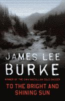 To the Bright and Shining Sun by James Lee Burke Britsh edition front cover