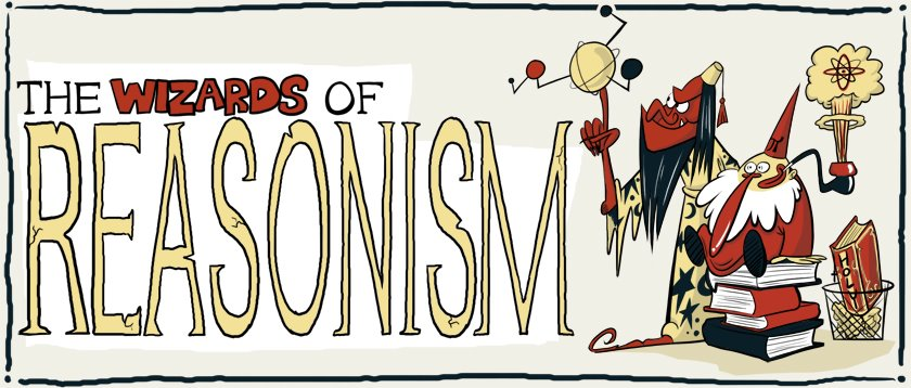 The Wizards Of Reasonism