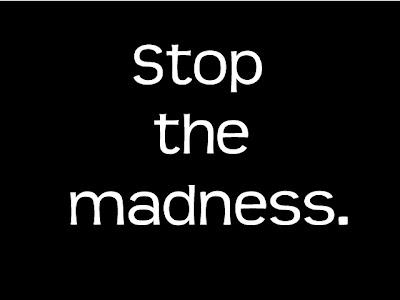 [Image: Stop-the-madness.jpeg]