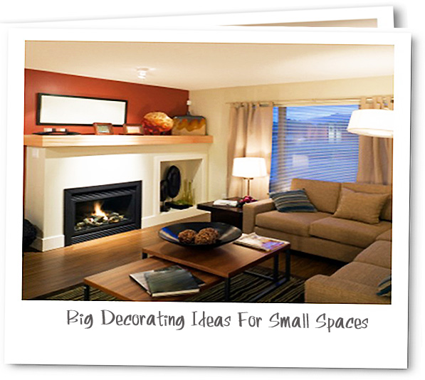 Big Decorating Ideas For Small Spaces | Home Decorating Ideas