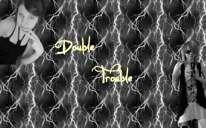 ♠♥double trouble♥♠