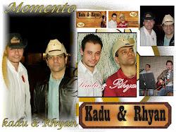 Momento Kadu & Rhyan