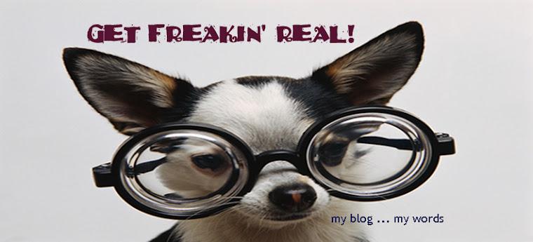 Get Freakin' Real!