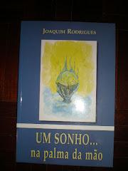 """Joaquim Rodrigues """"Um Sonho... na palma da mão"""""""