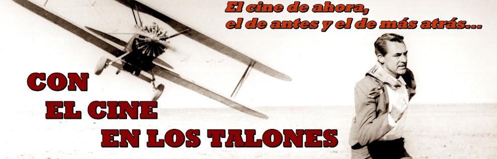 CON EL CINE EN LOS TALONES